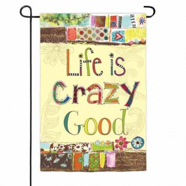 Life is Crazy Good Garden Flag