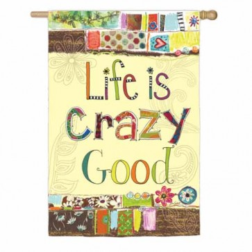 Life is Crazy Good    House Flag